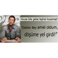 Dr. House Bile Gelse Böyle Problemi Çözemez!