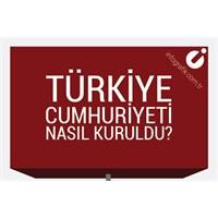 Türkiye Cumhuriyeti Nasıl Kuruldu?