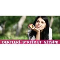 Dertleri 's*ktir Et' Gitsin!