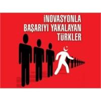 Huzurlarınızda İnovasyonla Başaran Türkler!