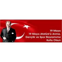 19 Mayıs Atatürk'ü Anma Ve Gençlik Spor Bayramı