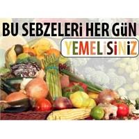 Bu Sebzeleri Her Gün Yemelisin!