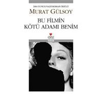 Bu Filmin Kötü Adamı Benim/ Murat Gülsoy