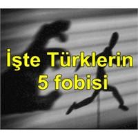 İşte Türklerin 5 Fobisi