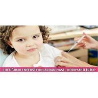 Çocuğumu Enfeksiyonlardan Nasıl Koruyabilirim?