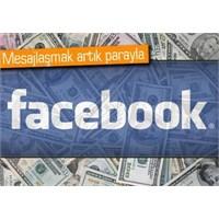 Sen Atıyor Facebook Mesaj? Artık Para Verecek..