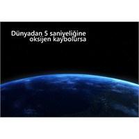 Dünyadan 5 Saniyeliğine Oksijen Kaybolursa [Video]