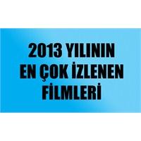 2013 Yılının En Çok İzlenen Filmleri