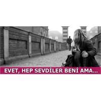 Evet, Hep Sevdiler Beni Ama…