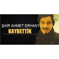Şair Ahmet Erhan'ı Kaybettik