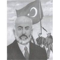 Mehmet Akif Ersoy'u Saygıyla Ve Rahmetle Anıyoruz