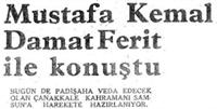 Mustafa Kemal Damat Ferit`le Konuştu