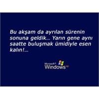 'Windows'unuz Kapanırken Samimi Olsa...