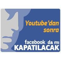 Youtube'dan sonra facebook da mı kapatılıyor?