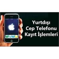 Yurtdışı Cep Telefonlarının Kayıt İşlemleri
