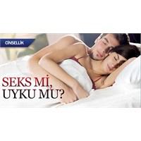 Sizce Uyku Mu İlk Tercih Yoksa Seks Mi ?