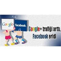 Google+ Trafiği Arttı, Facebook Eridi