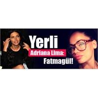 Yerli Adriana Lima: Fatmagül!