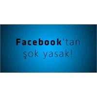 Facebook'tan Şok Yasak!