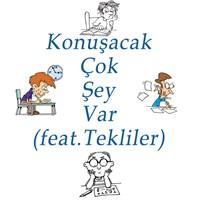 Konuşacak Çok Şey Var (Feat. Tekliler)