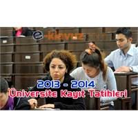 2013 -2014 Üniversite Kayıt Tarihleri Açıklandı