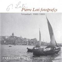 Pierre Loti Fotoğrafçı İstanbul: 1903-1905 Sergisi