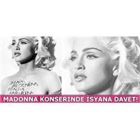 Madonna Konseri İsyana Sahne Olacak!