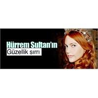 Hürrem Sultan'ın Güzellik Sırrı!