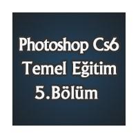 Photoshop Cs6 Temel Eğitimi 5.Bölüm