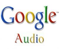 Google Audio Yakında Huzurlarınızda