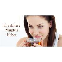 Tiryakilere Müjdeli Haber