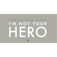 "Yeni Şarkı: Tegan & Sera ""İ'm Not Your Hero"""