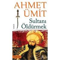 Sultan'ı Öldürmek – Ahmet Ümit