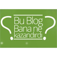 Blog Yazmak Bana Ne Kazandırdı?
