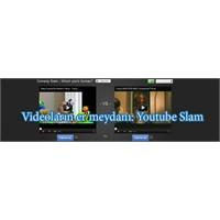 Videoların Er Meydanı: Youtube Slam