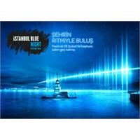 İstanbul Blue Night İle Şehrin Ritmiyle Buluş!