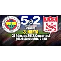 Fenerbahçe 5 – 2 Sivasspor ( 31/08/2013 )