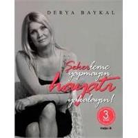 Şekerleme Yapmayın, Hayatı Yakalayın… Derya Baykal
