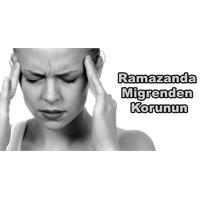 Ramazanda Migrenden Korunun