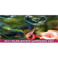 2013 Dileklerinin Şampiyonu Aşk!