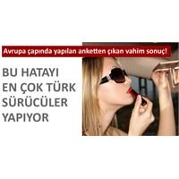 En Çok Türk Sürücülerin Yaptığı Hata