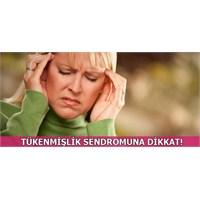 Sürekli Yorgun Ve Bıkkın Mı Hissediyorsunuz?