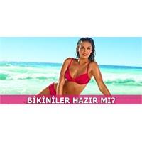 Yaz Tatili Geliyor, Bikiniler Hazır Mı?