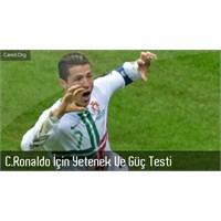 Ronaldo İçin Zeka - Güç - Hız Testi Yapıldı