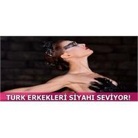 Türk Erkekleri Siyah Seviyor!