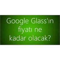 Google Glass'ın Fiyatı Ne Kadar Olacak?