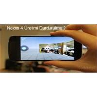 Nexus 4 Üretimi Durduruldu Mu ?