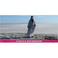 Tunus'a Doyamadım!