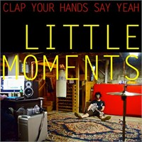 "Clap Your Hands Say Yeah ""Little Moments E.P."""