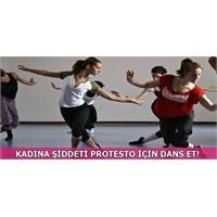Kadına Şiddeti Protesto Etmek İçin Dans Et!